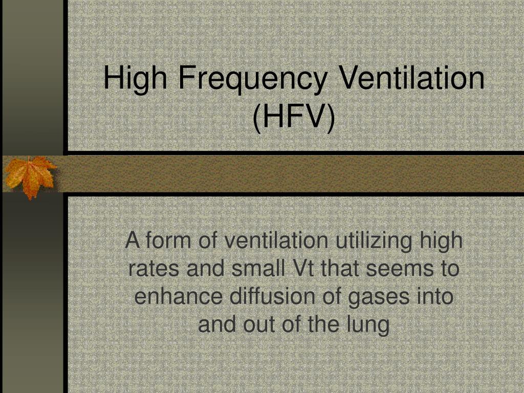 High Frequency Ventilation (HFV)