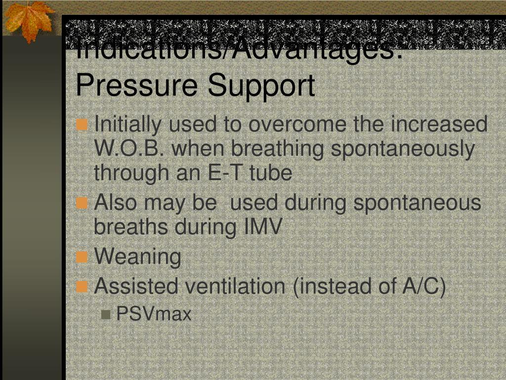 Indications/Advantages: Pressure Support