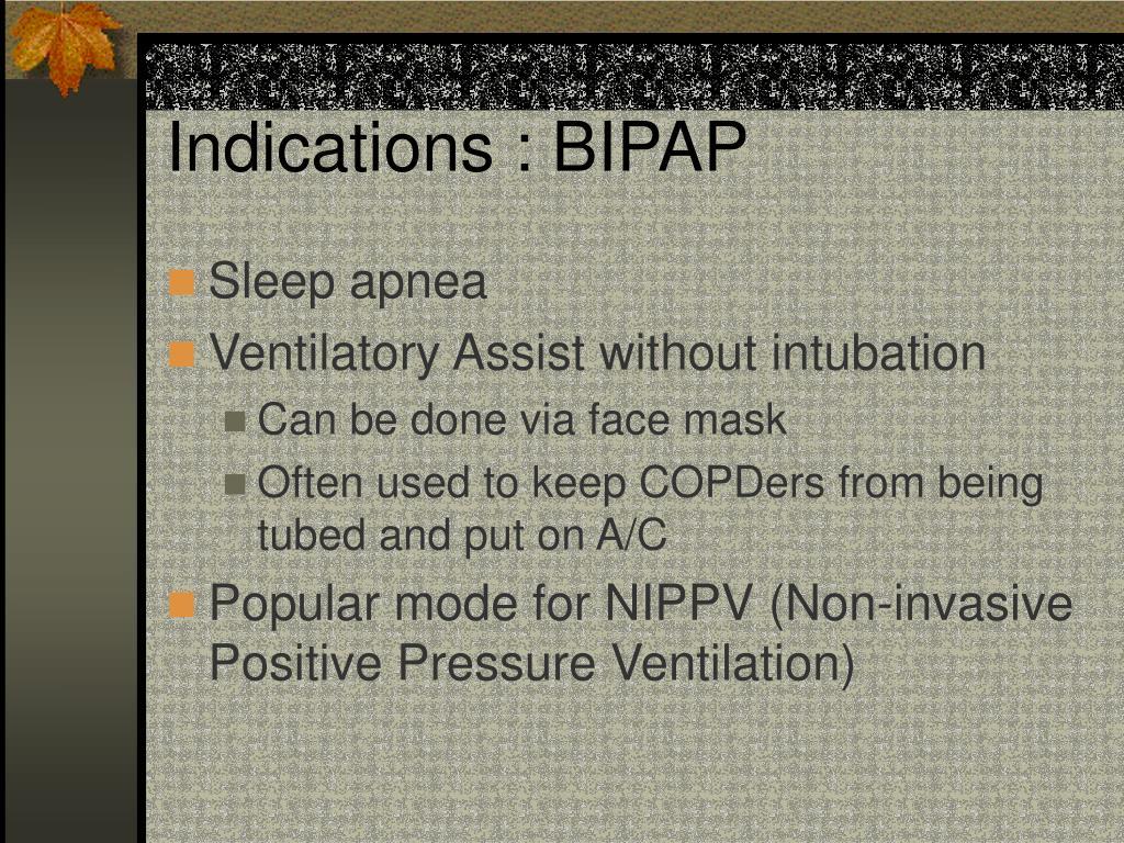 Indications : BIPAP