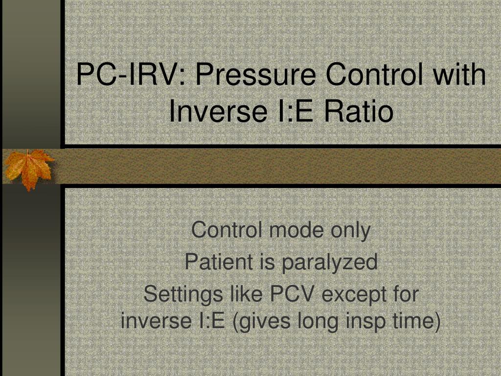 PC-IRV: Pressure Control with Inverse I:E Ratio