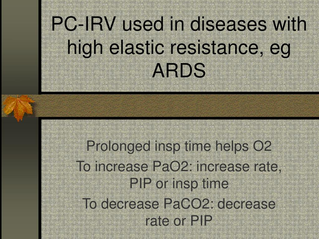 PC-IRV used in diseases with high elastic resistance, eg ARDS