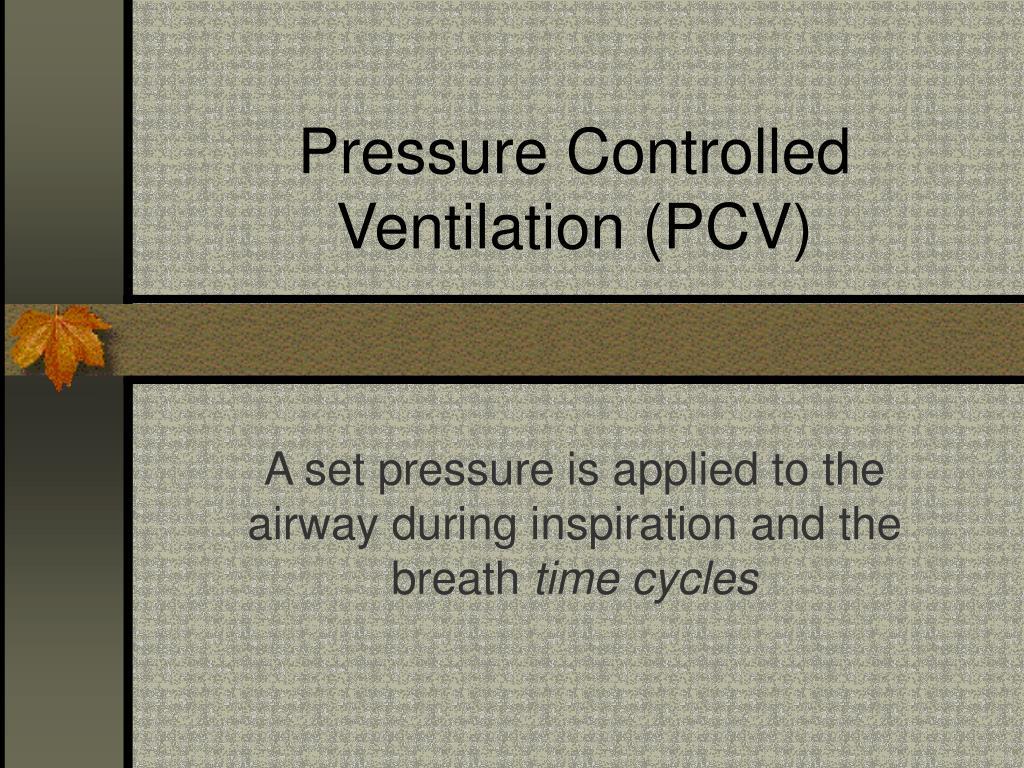 Pressure Controlled Ventilation (PCV)