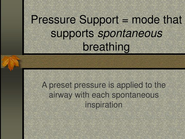Pressure support mode that supports spontaneous breathing