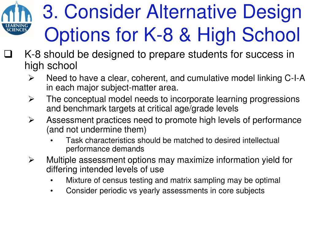 3. Consider Alternative Design Options for K-8 & High School
