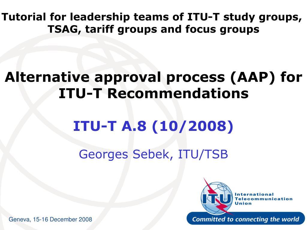 alternative approval process aap for itu t recommendations itu t a 8 10 2008 l.