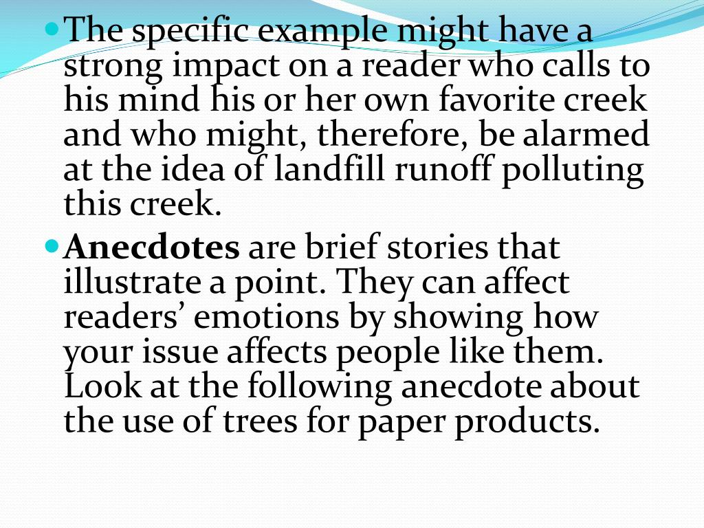 The specific example might have a strong impact on a reader who calls to his mind his or her own favorite creek and who might, therefore, be alarmed at the idea of landfill runoff polluting this creek.