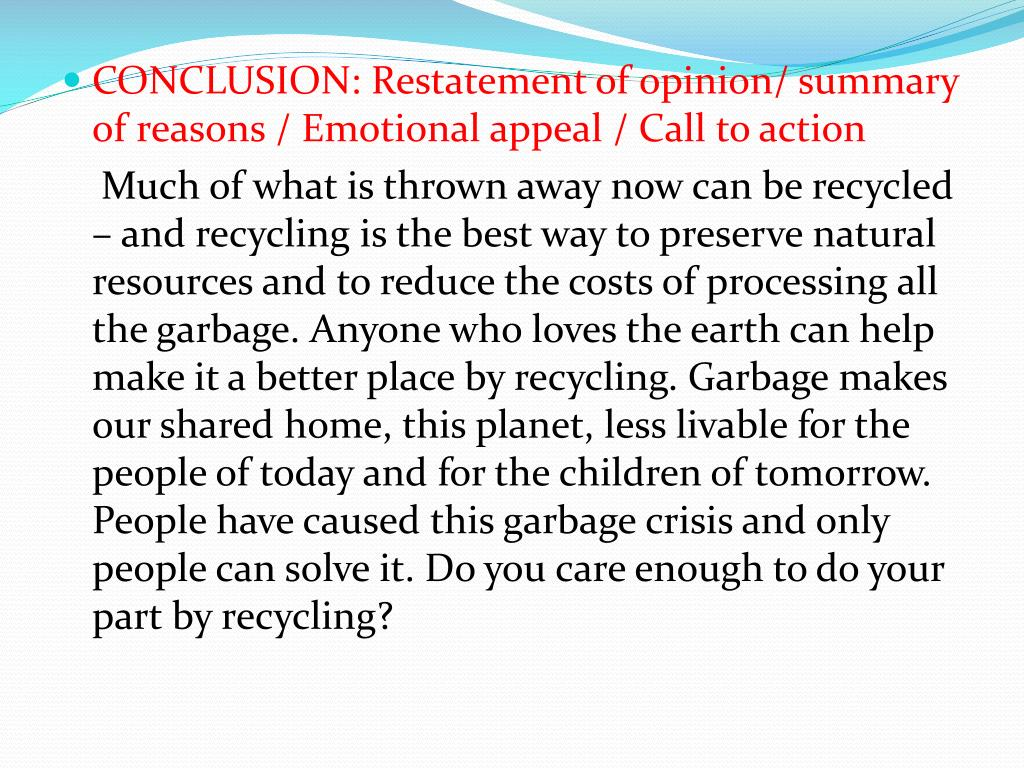 CONCLUSION: Restatement of opinion/ summary of reasons / Emotional appeal / Call to action