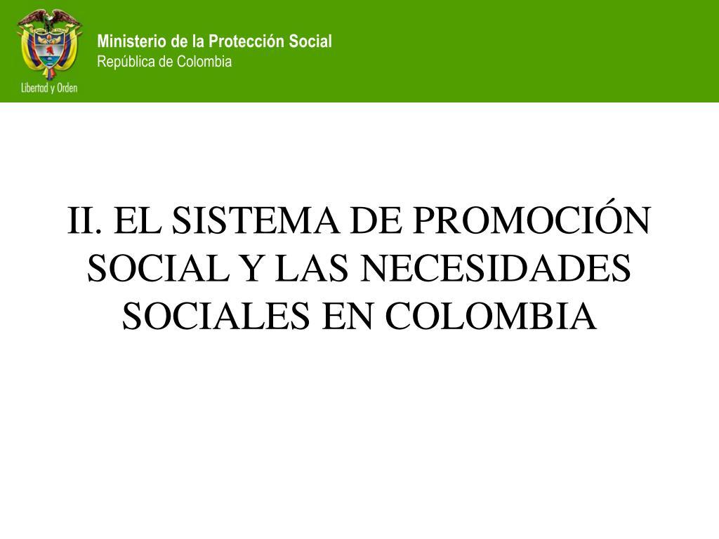 II. EL SISTEMA DE PROMOCIÓN SOCIAL Y LAS NECESIDADES SOCIALES EN COLOMBIA