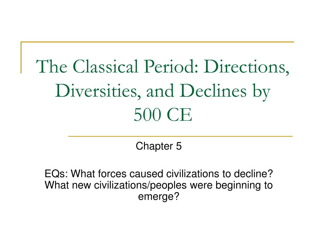 the classical period directions diversities and declines by 500 ce l.