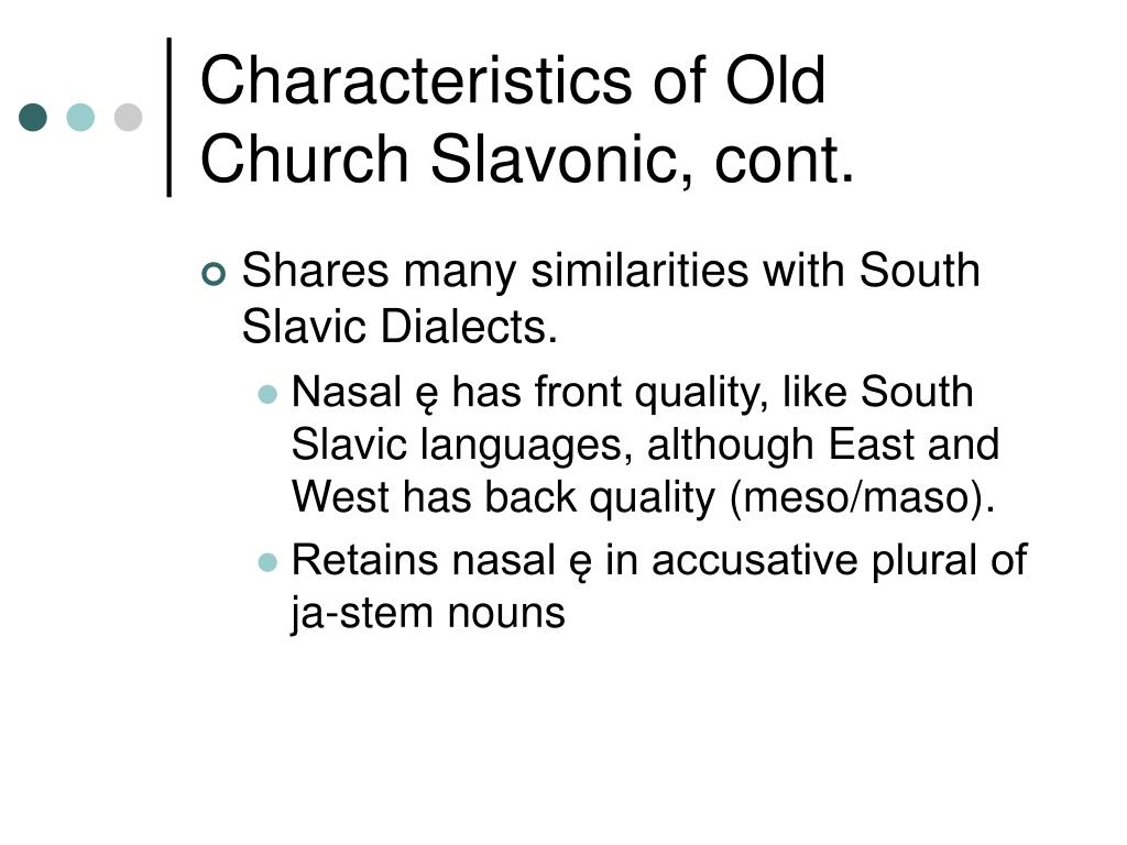 Characteristics of Old Church Slavonic, cont.