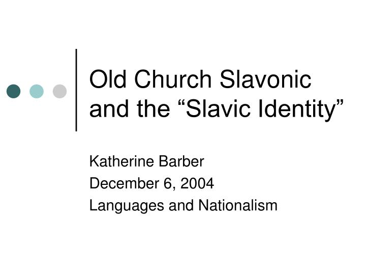 Old church slavonic and the slavic identity