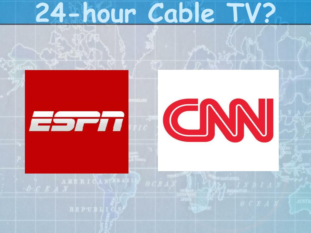 24-hour Cable TV?