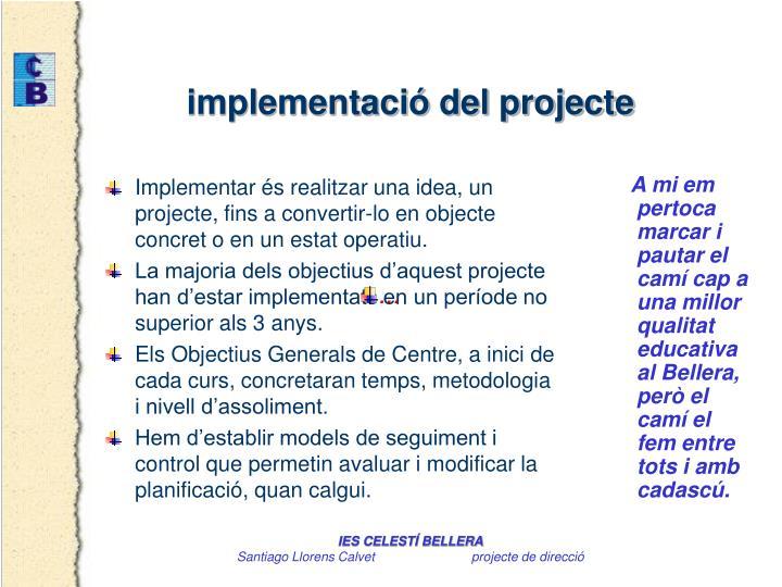 Implementar és realitzar una idea, un projecte, fins a convertir-lo en objecte concret o en un estat operatiu.