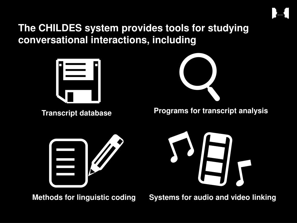 The CHILDES system provides tools for studying conversational interactions, including