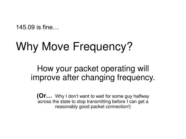 145 09 is fine why move frequency