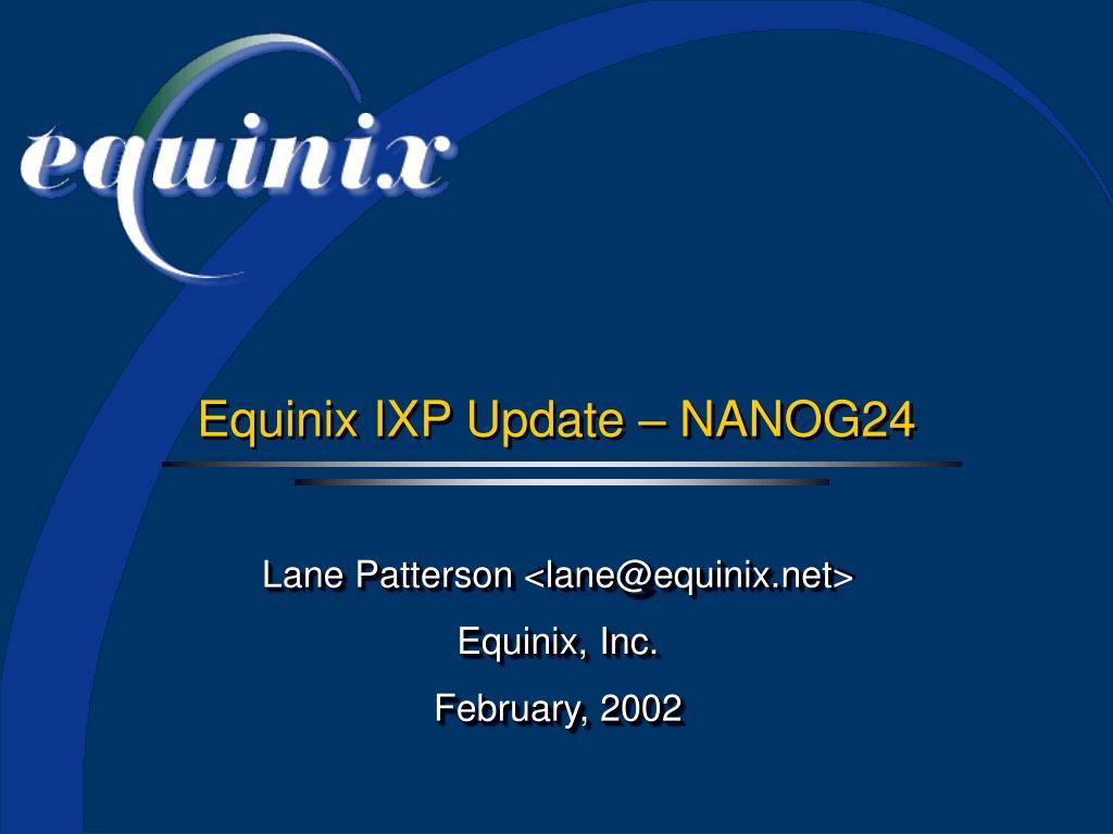 Equinix IXP Update – NANOG24