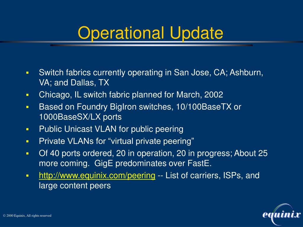 Switch fabrics currently operating in San Jose, CA; Ashburn, VA; and Dallas, TX