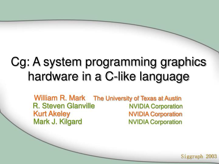 Cg a system programming graphics hardware in a c like language