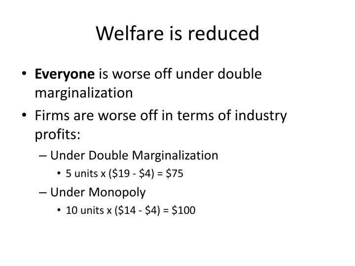 Welfare is reduced