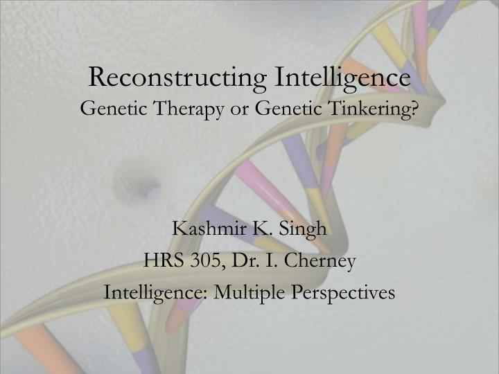 reconstructing intelligence genetic therapy or genetic tinkering n.