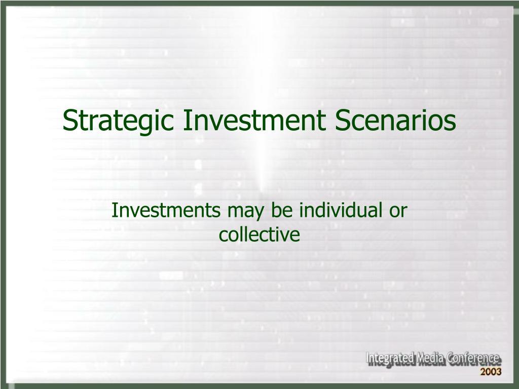 Strategic Investment Scenarios