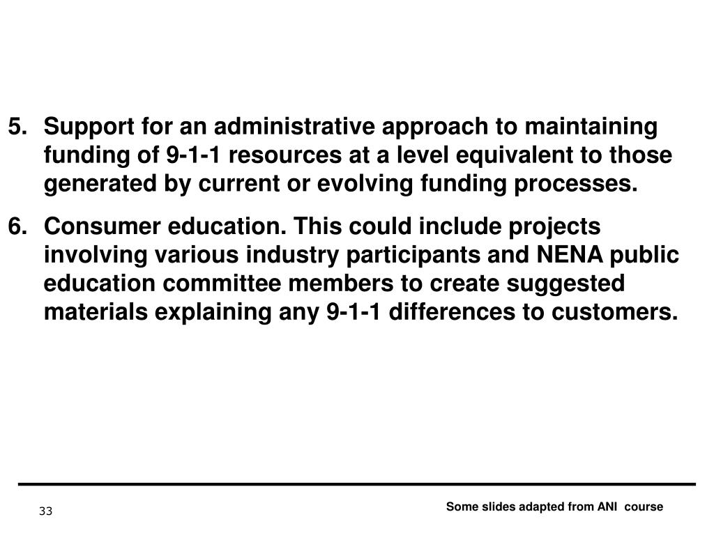 Support for an administrative approach to maintaining funding of 9-1-1 resources at a level equivalent to those generated by current or evolving funding processes.