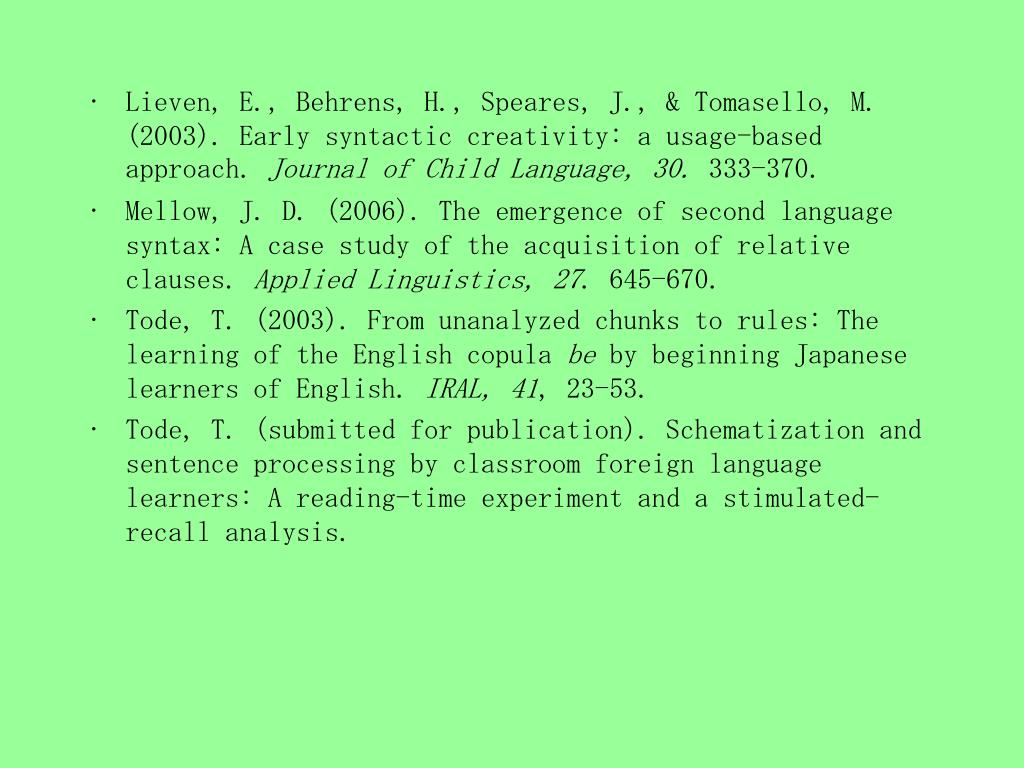 Lieven, E., Behrens, H., Speares, J., & Tomasello, M. (2003). Early syntactic creativity: a usage-based approach.