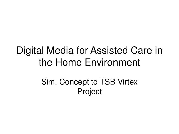digital media for assisted care in the home environment