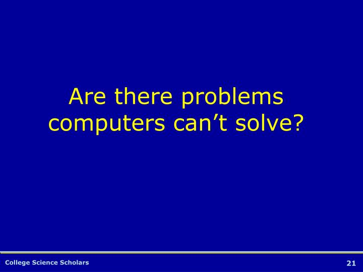 Are there problems computers can't solve?