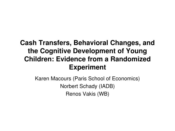 Cash Transfers, Behavioral Changes, and the Cognitive Development of Young Children: Evidence from a...
