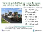 warm mix asphalt wma can reduce the energy and emissions involved with plant production