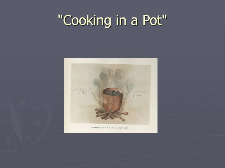 """Cooking in a Pot"""