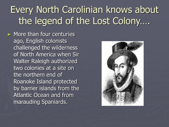 Every North Carolinian knows about the legend of the Lost Colony….