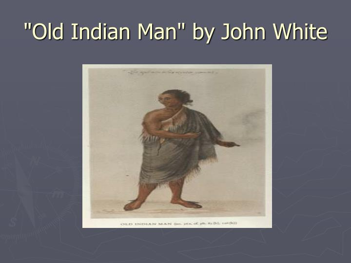 """Old Indian Man"" by John White"