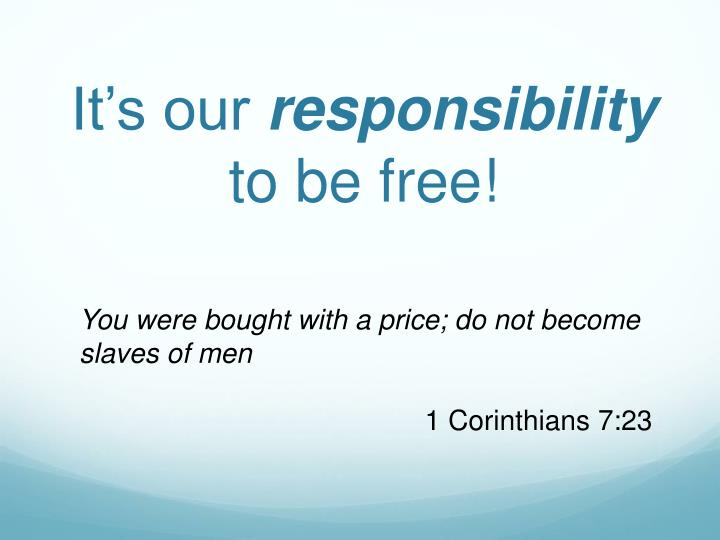 It s our responsibility to be free