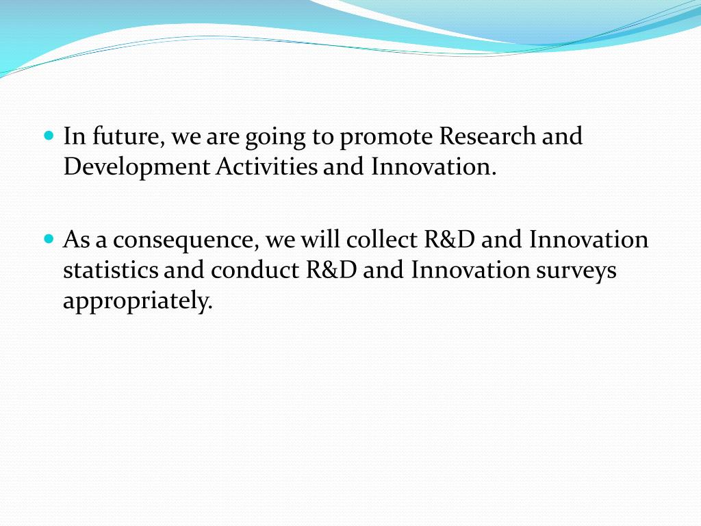 In future, we are going to promote Research and Development Activities and Innovation.