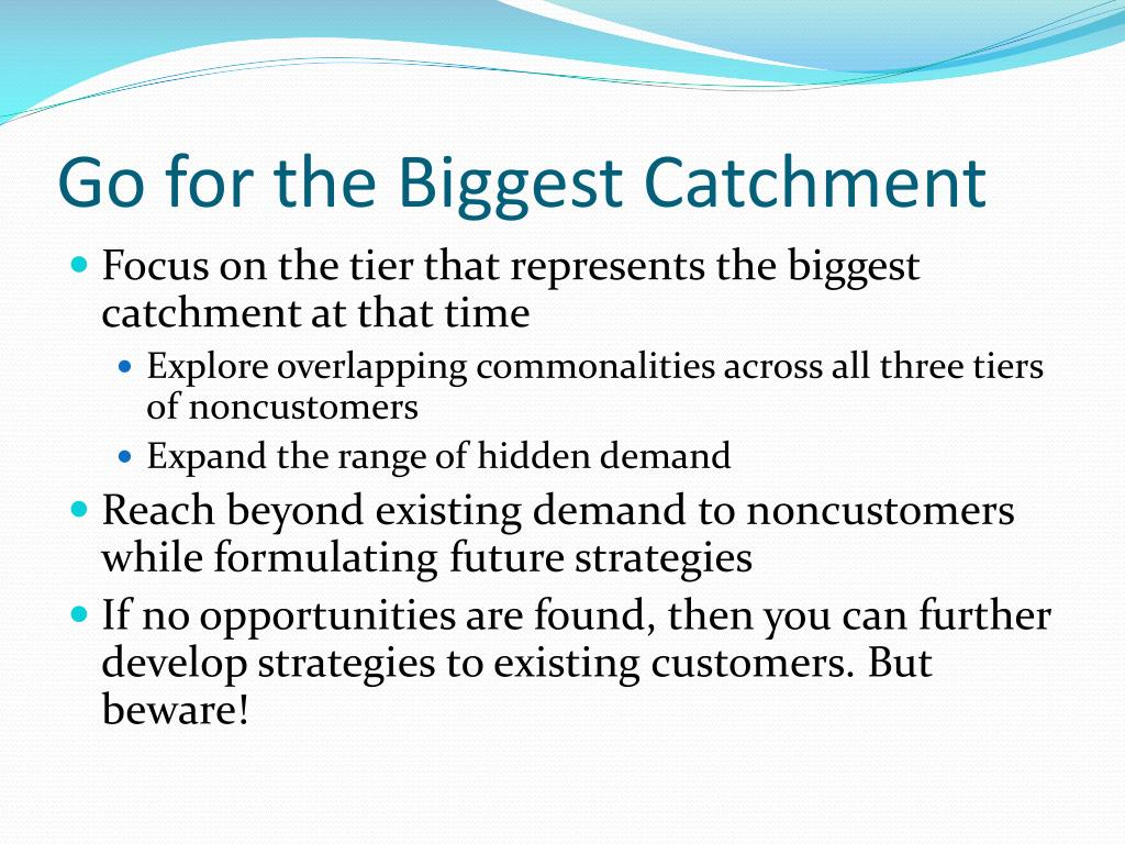 Go for the Biggest Catchment