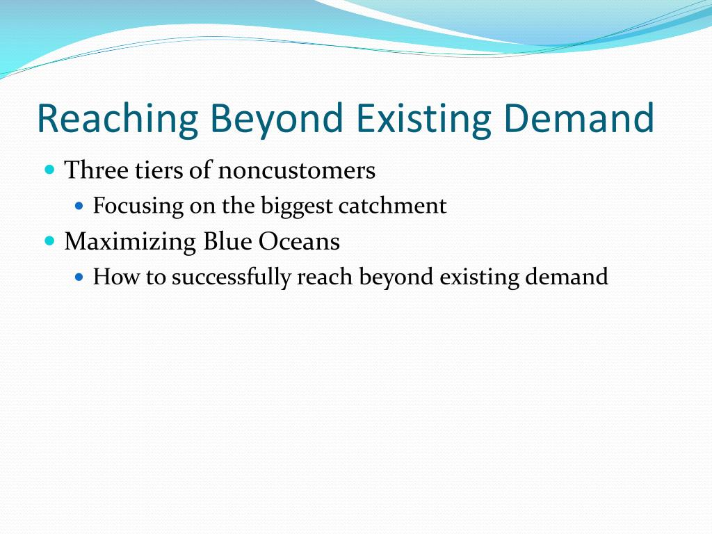 Reaching Beyond Existing Demand