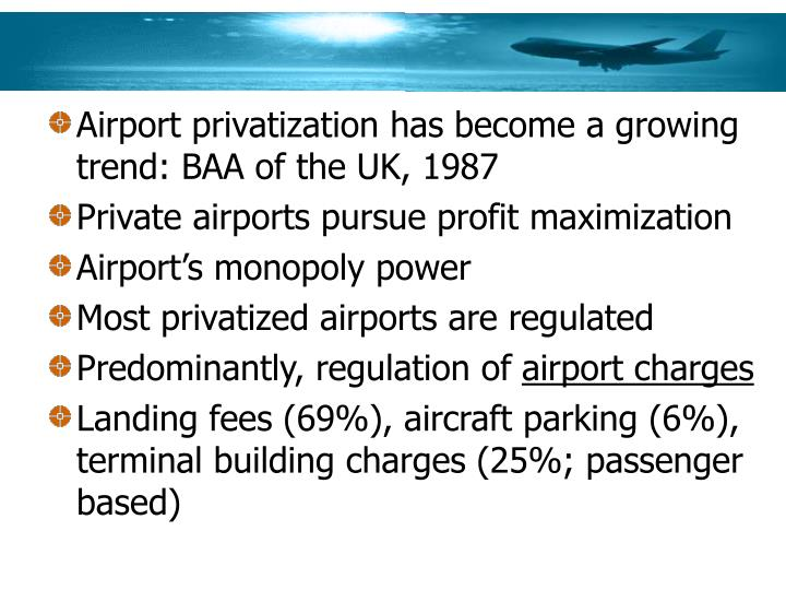 Airport privatization has become a growing trend: BAA of the UK, 1987