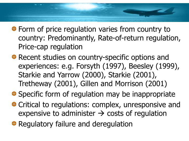 Form of price regulation varies from country to country: Predominantly, Rate-of-return regulation, Price-cap regulation