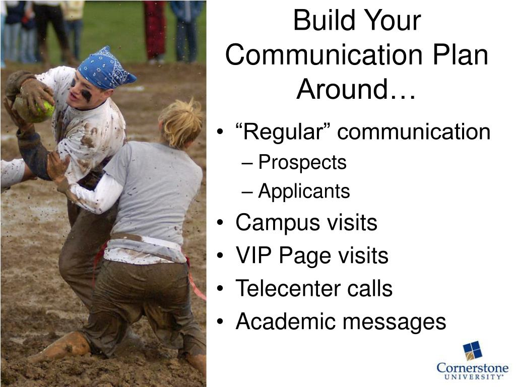 Build Your Communication Plan Around…