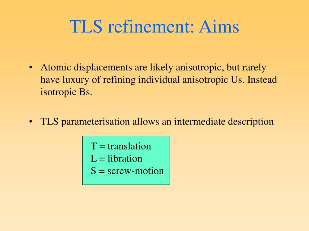 TLS refinement: Aims