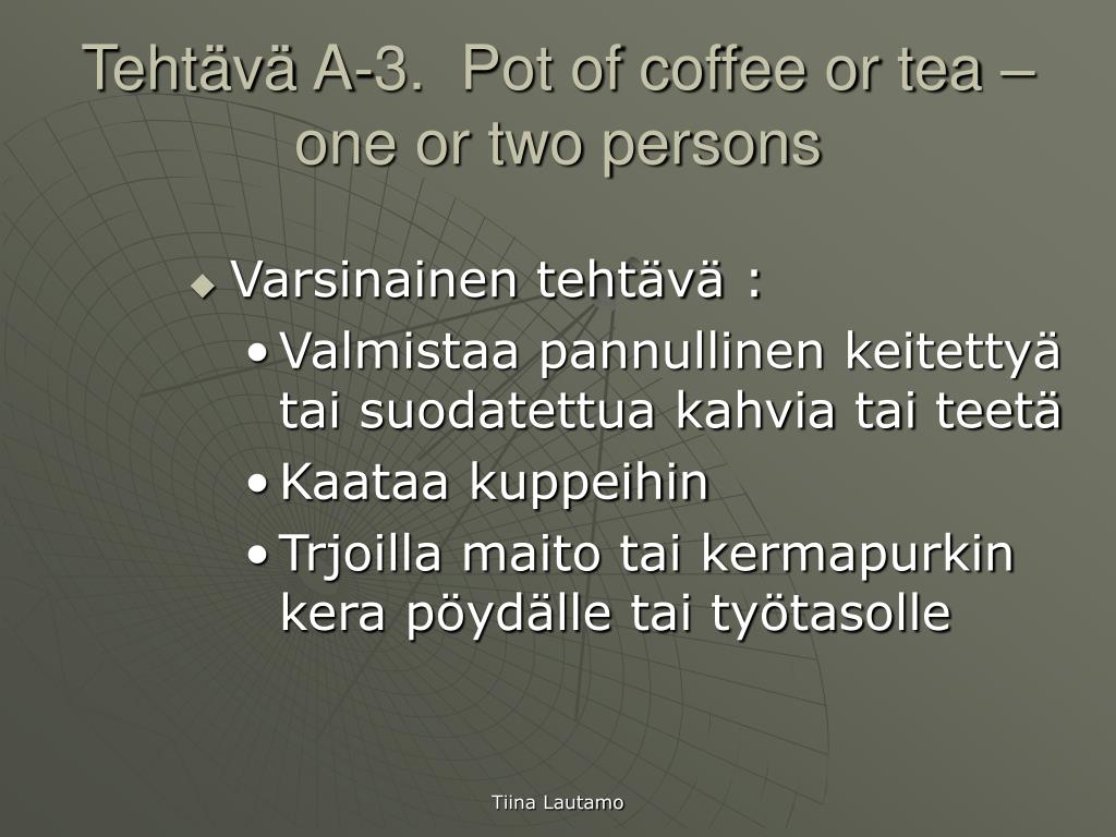 Tehtävä A-3.  Pot of coffee or tea – one or two persons