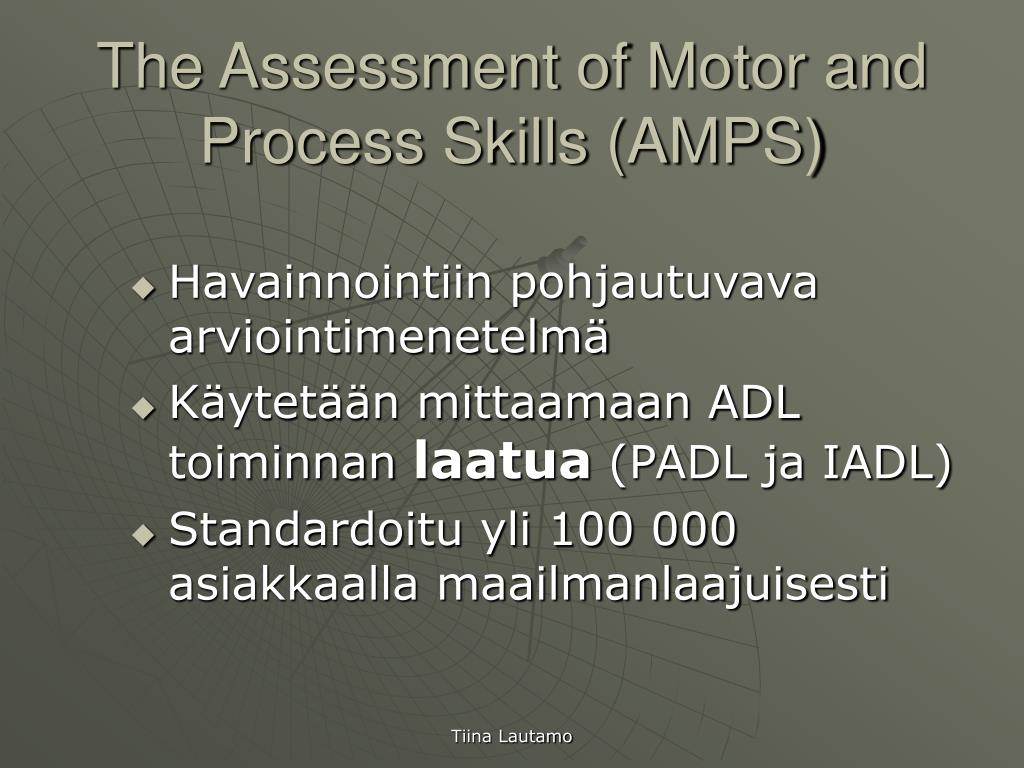 The Assessment of Motor and Process Skills (AMPS)