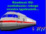 r ad sul eu csatlakoz s robog vonatra igyeksz nk