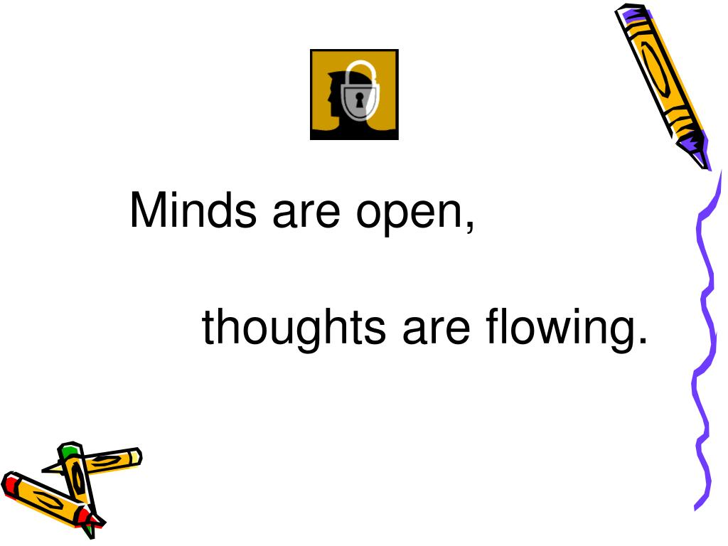 Minds are open,