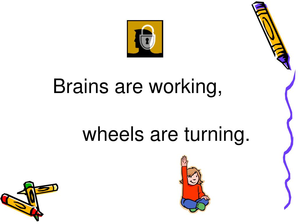 Brains are working,