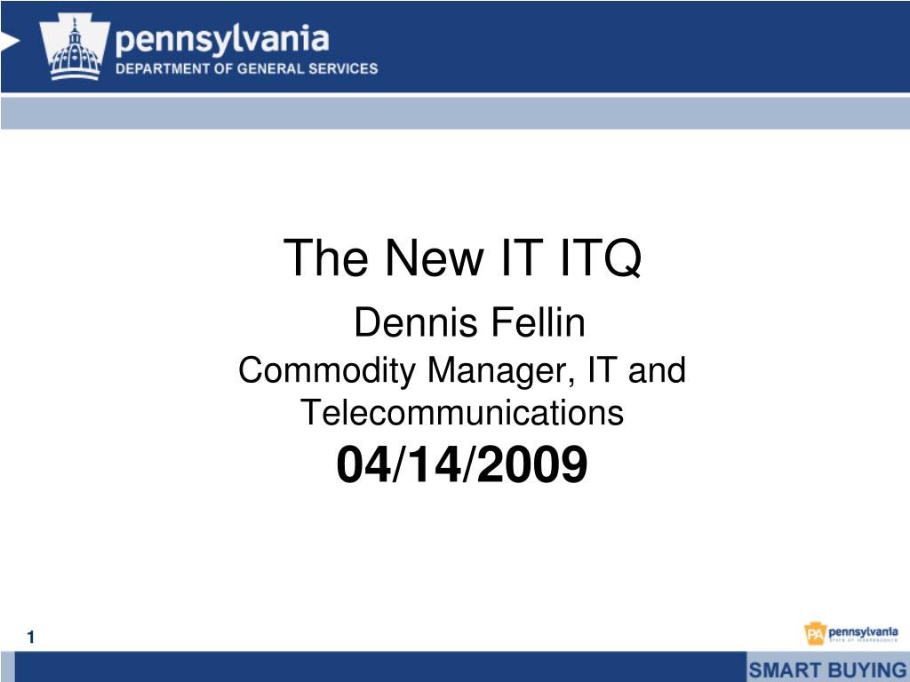 the new it itq dennis fellin commodity manager it and telecommunications 04 14 2009