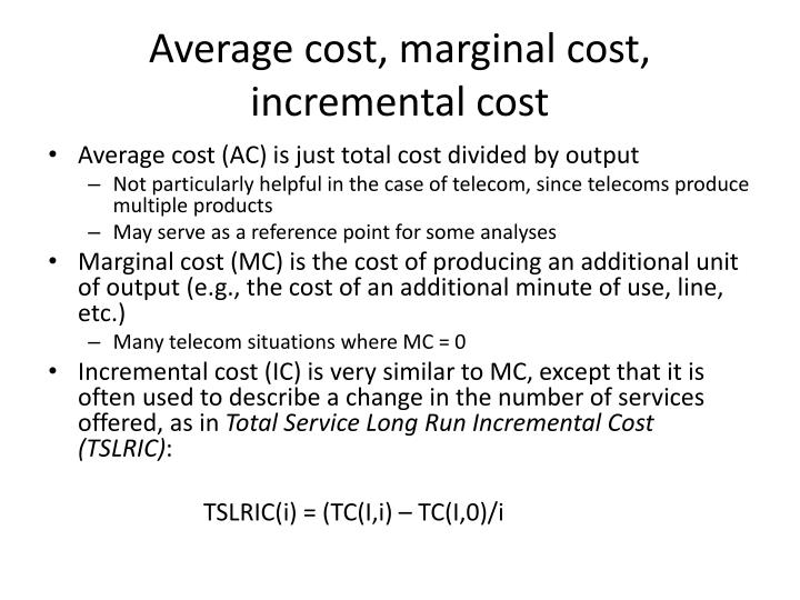 Average cost, marginal cost, incremental cost