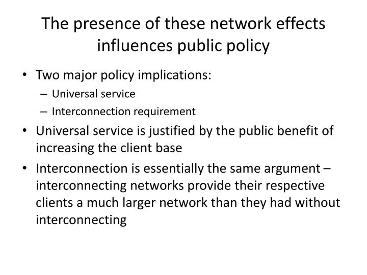 The presence of these network effects influences public policy